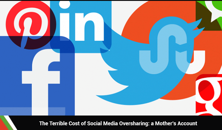 The Terrible Cost of Social Media Oversharing: a Mother's Account