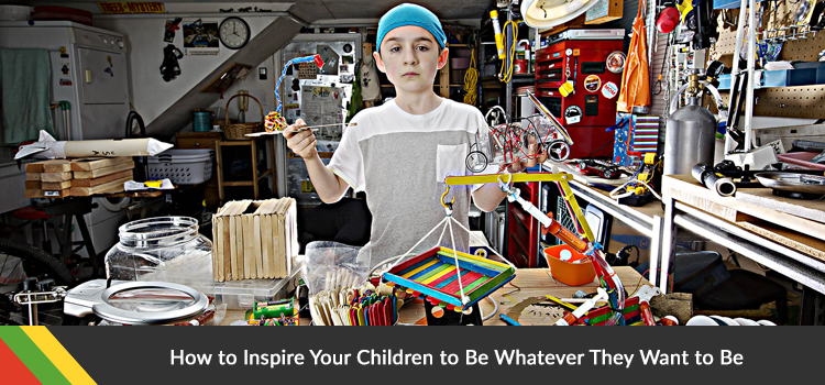 How to Inspire Your Children to Be Whatever They Want to Be