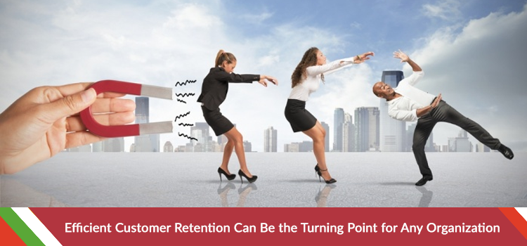 Efficient Customer Retention Can Be the Turning Point for Any Organization