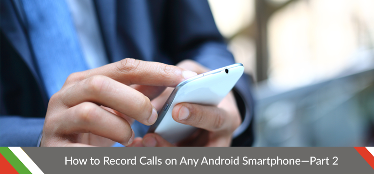 How to record calls on android smartphone