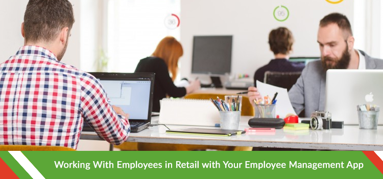 Working With Employees in Retail with Your Employee Management App