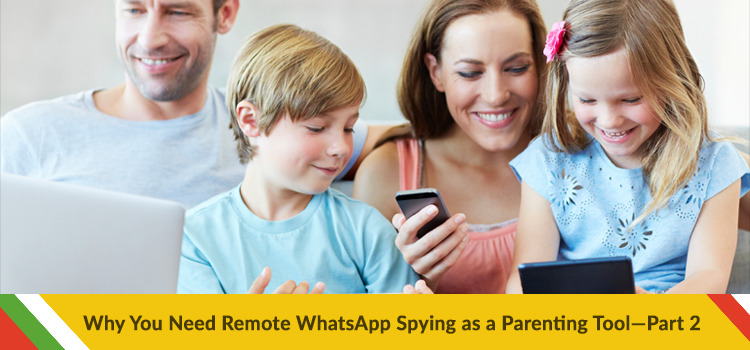 Why You Need Remote WhatsApp Spying as a Parenting Tool—Part 2