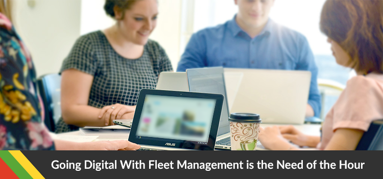 Going Digital With Fleet Management is the Need of the Hour