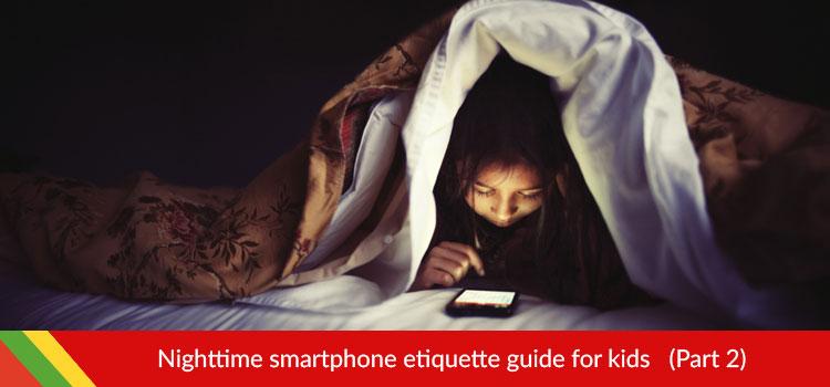 Nighttime SmartPhone Etiquette Guide for Kids pt2