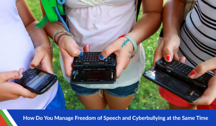 How Do You Manage Freedom of Speech and Cyberbullying at the Same Time?