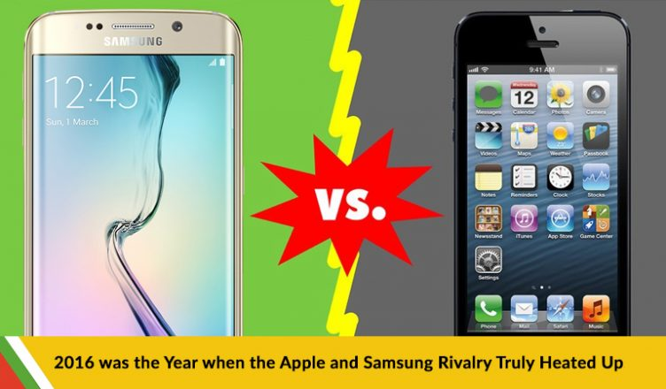 2016 was the Year when the Apple and Samsung Rivalry Truly Heated Up