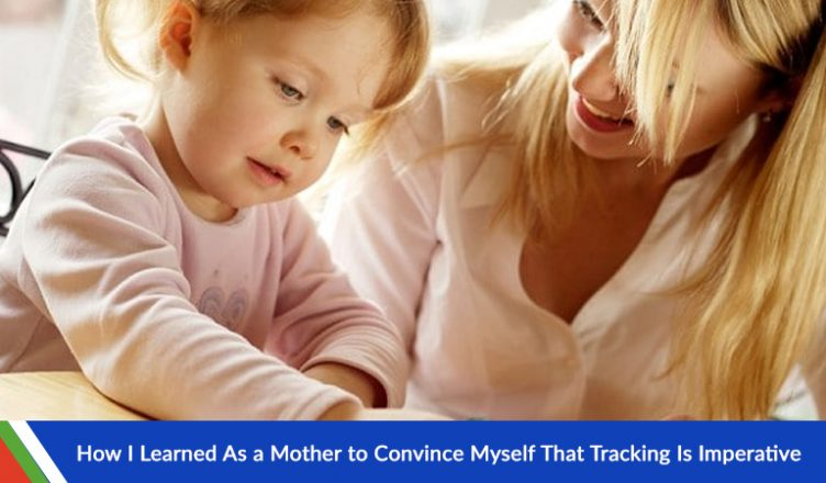 How I Learned As a Mother to Convince Myself That Tracking Is Imperative