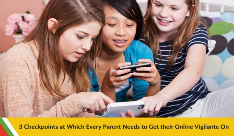 3 Checkpoints at Which Every Parent Needs to Get their Online Vigilante On