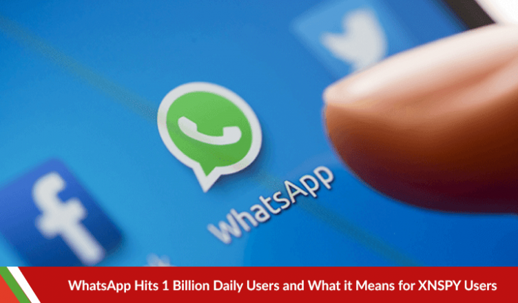WhatsApp Hits 1 Billion Daily Users and What it Means for XNSPY Users