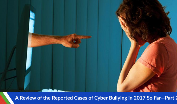A Review of the Reported Cases of Cyber Bullying in 2017 So Far—Part 2