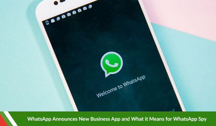 Whatsapp Announces New Business App And What It Means For Whatsapp Spy Xnspy Official Blog