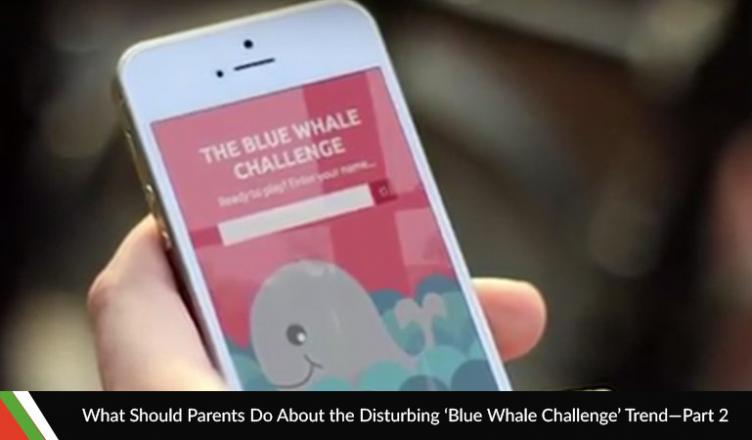What Should Parents Do About the Disturbing 'Blue Whale Challenge' Trend?—Part 2