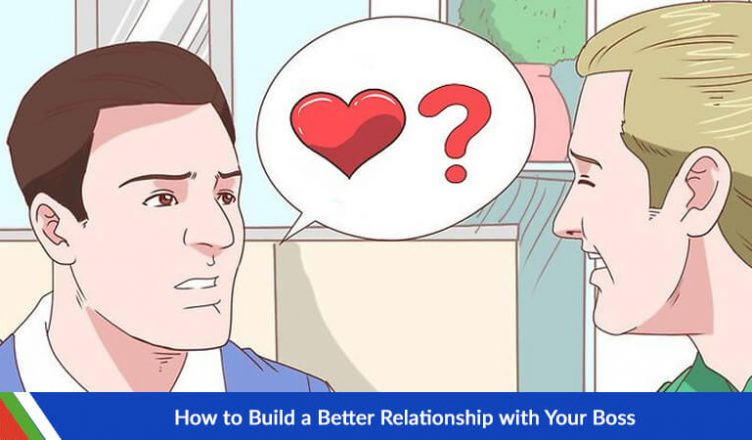 How to Build a Better Relationship with Your Boss