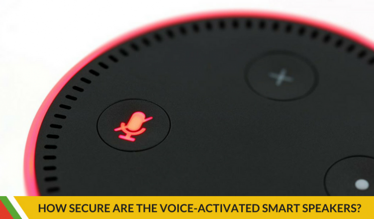 HOW SECURE ARE THE VOICE-ACTIVATED SMART SPEAKERS