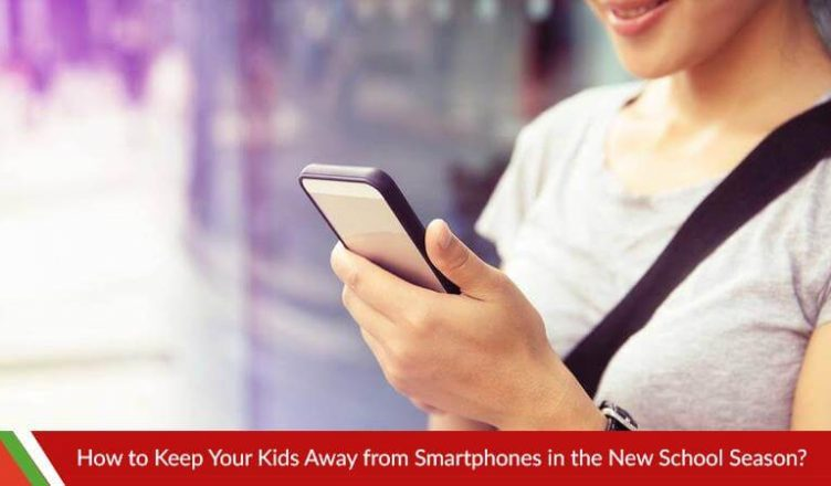 How to Keep Your Kids Away from Smartphones in the New School Season