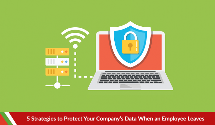 5 Strategies to Protect Your Company's Data When an Employee Leaves