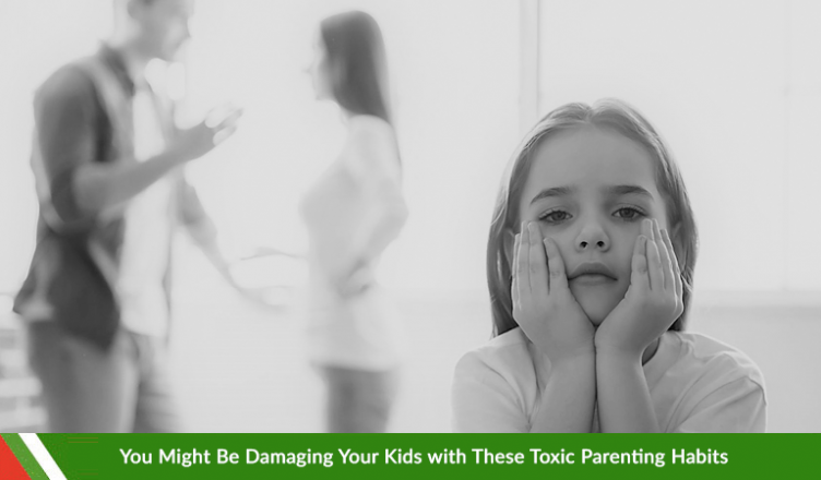 Damaging Your Kids with These Toxic Parenting Habits