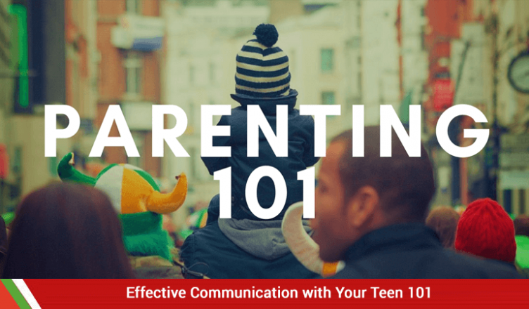 Effective Communication with Your Teen 101