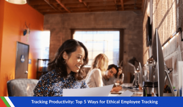 Tracking Productivity: Top 5 Ways for Ethical Employee Tracking