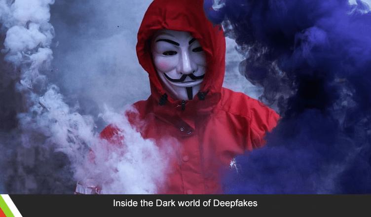 Inside the Dark world of Deepfakes