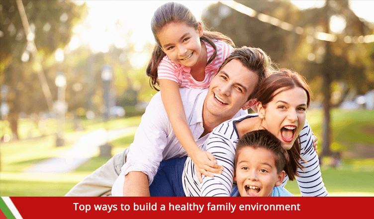 Top ways to build a healthy family environment