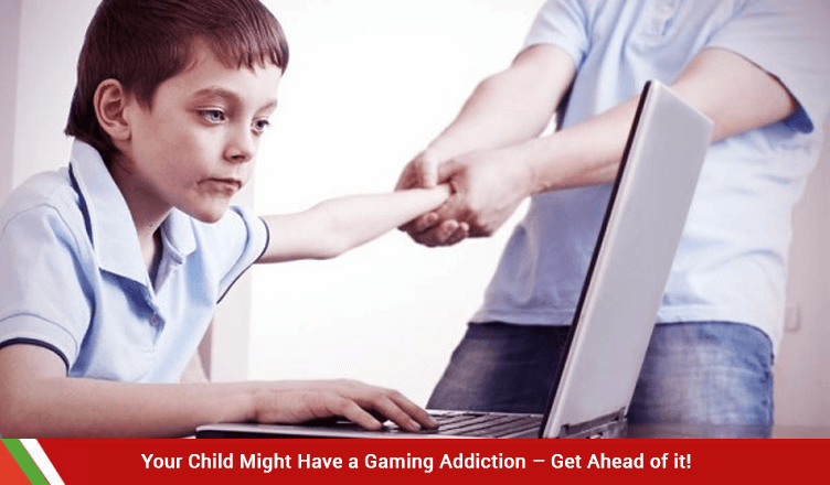 Your Child Might Have a Gaming Addiction – Get Ahead of it!