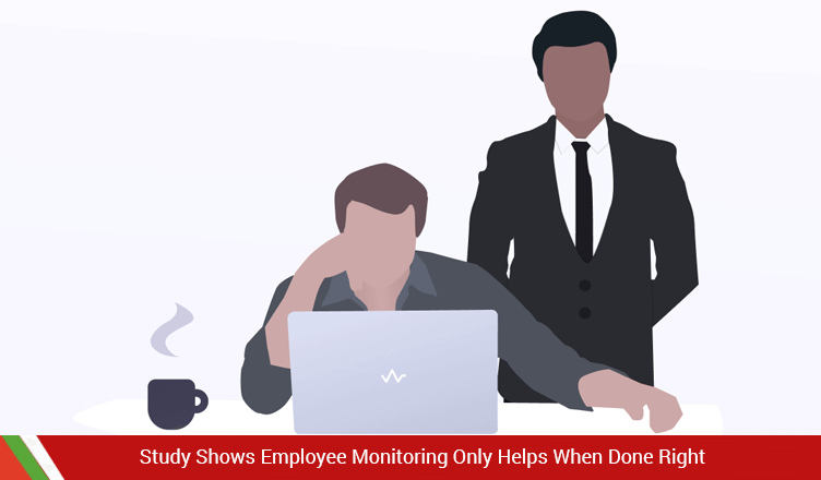 Study Shows Employee Monitoring Only Helps When Done Right