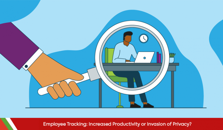 EMPLOYEE TRACKING: INCREASED PRODUCTIVITY OR INVASION OF PRIVACY?