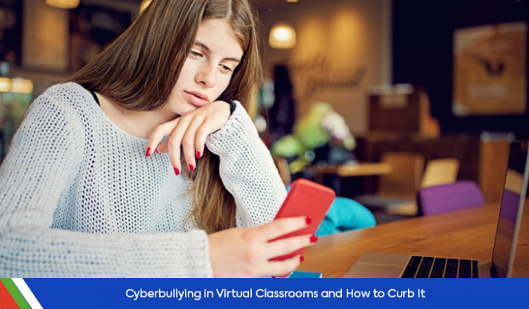 Cyberbullying in Virtual Classrooms and How to Curb It