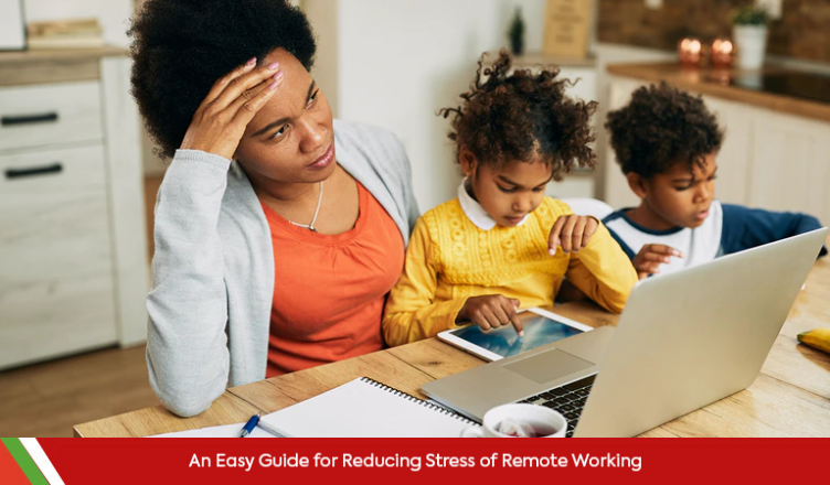 An Easy Guide for Reducing Stress of Remote Working